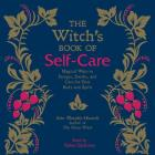 The Witch's Book of Self-Care: Magical Ways to Pamper, Soothe, and Care for Your Body and Spirit Cover Image