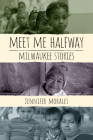 Meet Me Halfway: Milwaukee Stories Cover Image