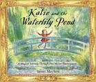 Katie and the Waterlily Pond: A Magical Journey Through Five Monet Masterpieces Cover Image