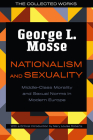Nationalism and Sexuality: Middle-Class Morality and Sexual Norms in Modern Europe (The Collected Works of George L. Mosse) Cover Image