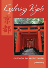 Exploring Kyoto: On Foot in the Ancient Capital Cover Image