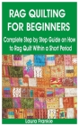 Rag Quilting for Beginners: Complete Step by Step Guide on How to Rag Quilt Within a Short Period Cover Image