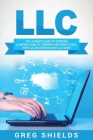 LLC: The Ultimate Guide to Starting a Limited Liability Company, and How to Deal with LLC Accounting and LLC Taxes Cover Image