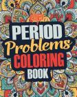 Period Coloring Book: A Snarky, Irreverent & Funny Coloring Book Gift Idea Perfect for Reliving Stress due to PMS, Cramps and Period Pains Cover Image