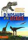 Dinosaurs by the Decades: A Chronology of the Dinosaur in Science and Popular Culture Cover Image