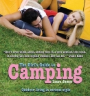 The Girl's Guide to Camping: Outdoor Living in Serious Style Cover Image