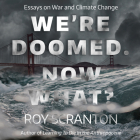 We're Doomed. Now What?: Essays on War and Climate Change Cover Image