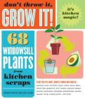 Don't Throw It, Grow It!: 68 windowsill plants from kitchen scraps Cover Image