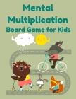 Mental Multiplication Board Game for Kids: Educational Math Game Book - Mental Math for Kids Cover Image