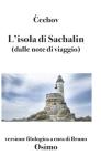 L'isola di Sachalin (dalle note di viaggio): versione filologica a cura di Bruno Osimo Cover Image