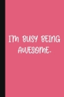I'm Busy Being Awesome.: A Cute + Funny Office Humor Notebook - Colleague Gifts - Cool Gag Gifts For Women Cover Image