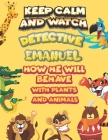 keep calm and watch detective Emanuel how he will behave with plant and animals: A Gorgeous Coloring and Guessing Game Book for Emanuel /gift for Eman Cover Image