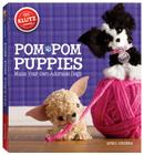 Pom Pom Puppies: Make Your Own Adorable Dogs [With Felt, Yarn, Bead Eyes, Styling Comb, Mini POM-Poms and Glue] Cover Image