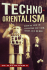 Techno-Orientalism: Imagining Asia in Speculative Fiction, History, and Media (Asian American Studies Today) Cover Image
