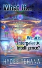 What If...We Are Intergalactic Intelligence? Cover Image
