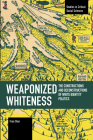 Weaponized Whiteness: The Constructions and Deconstructions of White Identity Politics (Studies in Critical Social Sciences) Cover Image