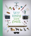 You Only Live Once: A Lifetime of Experiences for the Explorer in all of us Cover Image