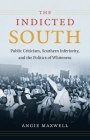 The Indicted South (New Directions in Southern Studies) Cover Image