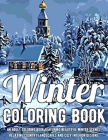 Winter Coloring Book: An Adult Coloring Book Featuring Beautiful Winter Scenes, Relaxing Country Landscapes and Cozy Interior Designs Cover Image