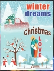 Winter Dreams Christmas Love: Winter Dreams Christmas Love Coloring Book For Kids Ages 6-12 Cover Image