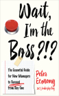 Wait, I'm the Boss?!?: The Essential Guide for New Managers to Succeed from Day One Cover Image