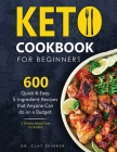 Keto Cookbook for Beginners: 600 Quick & Easy 5-Ingredient Recipes that Anyone can Do on a Budget 2 Weeks Meal Plan Included Cover Image