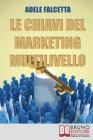 Le Chiavi Del Marketing Multilivello: Come Costruire un'Impresa Redditizia nel Network Marketing Cover Image