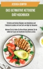 Das Ultimative Ketogene Diät-Kochbuch: Einfache und leckere Rezepte zum Abnehmen und Cholesterin senken mit Low Carb und High Fat Rezepten. Nehmen Sie Cover Image