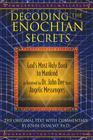 Decoding the Enochian Secrets: God's Most Holy Book to Mankind as Received by Dr. John Dee from Angelic Messengers Cover Image