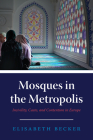 Mosques in the Metropolis: Incivility, Caste, and Contention in Europe Cover Image