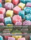 Candy-Making Revolutionized: Large Print Cover Image
