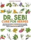 Dr. Sebi Cure for Herpes: Discover the Proven 3-Step Method That Allowed 7000+ People to Get Rid Forever of Cold Sores and Genital Herpes With N Cover Image