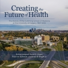 Creating the Future of Health: The History of the Cumming School of Medicine at the University of Calgary, 1967-2012 Cover Image