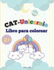 CAT-Unicornio Libro para colorear: Gato Unicornio Páginas para colorear para los niños, divertido y nuevas ilustraciones mágicas. Cover Image