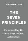 The Seven Principles: Understanding the Secret Keys to Great Achievement Cover Image