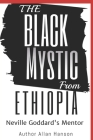 The Black Mystic From Ethiopia: Neville Goddard's Mentor Cover Image