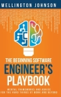 The Beginning Software Engineer's Playbook: Mental Frameworks and Advice for the Hard Things at Work and Beyond Cover Image