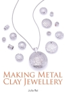 Making Metal Clay Jewellery Cover Image