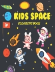 Kids Space Coloring Book: Fun Outer Space Coloring Pages With Planets, Stars, Astronauts, Space Ships and More! - Activity Coloring Book for Kid Cover Image