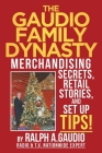 The Gaudio Family Dynasty: Merchandising Secrets, Retail Stories, and Setup Tips! Cover Image