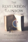 The Revelation Rainbow: An Easy-to-Follow Biblical Explanation of the Book of Revelation Cover Image
