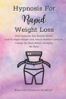 Hypnosis For Rapid Weight Loss: How Hypnosis And Healthy Habits Lead To Rapid Weight Loss And A Healthier Lifestyle. Change the Brain Before Changing Cover Image
