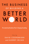 The Business of Building a Better World: The Leadership Revolution That Is Changing Everything Cover Image