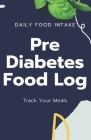Pre Diabetes Food Log: 90 Day Early Defense & Meal Tracking Notebook; Blood Sugar and Blood Glucose Diabetic Notebook Cover Image