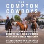 The Compton Cowboys Lib/E: The New Generation of Cowboys in America's Urban Heartland Cover Image
