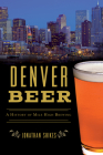 Denver Beer: A History of Mile High Brewing Cover Image