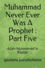 Muhammad Never Ever Was A Prophet: Part Five: Allah-Muhammad Is Bipolar Cover Image
