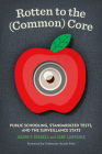 Rotten to the (Common) Core: Public Schooling, Standardized Tests, and the Surveillance State Cover Image