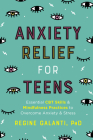 Anxiety Relief for Teens: Essential CBT Skills and Mindfulness Practices to Overcome Anxiety and Stress Cover Image