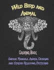 Wild Bird and Animal - Coloring Book - Unique Mandala Animal Designs and Stress Relieving Patterns Cover Image